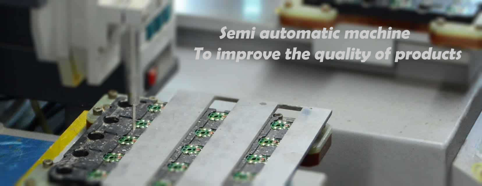 We use semi automatic machine to  improve the quality of products!!!